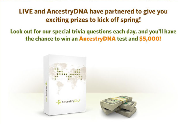 LIVE and Ancestry DNA have partnered to give you exciting prizes to kick off spring! Look out for special trivia questions each day, and you'll have the chance to win an AncestryDNSA test and $5,000!