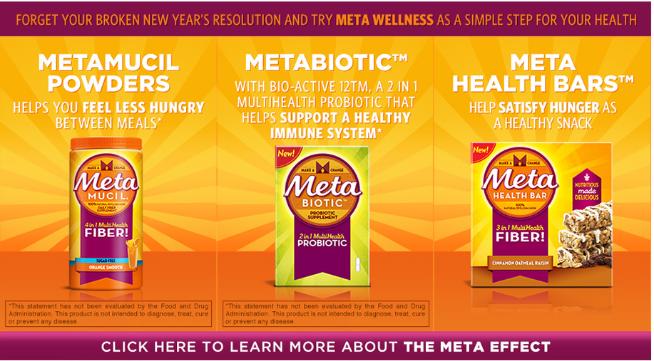 Metamucil Powders Help you feel less hungry between meals* | Metabolic With bio-active 12TM, a 2 in 1 multihealth probiotic that helps support a healthy immune system* | Meta Health Bars Help satisfy hunger as a healthy snack | *This statement has not been evaluated by the Food and Drug Administration. This product is not intended to diagnose, treat, cure, or precent any disease.