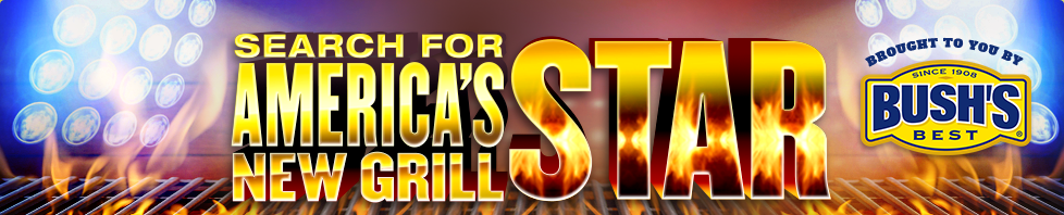 Search for America's New Grill Start   Brought to you by Bush's Best   Since 1908